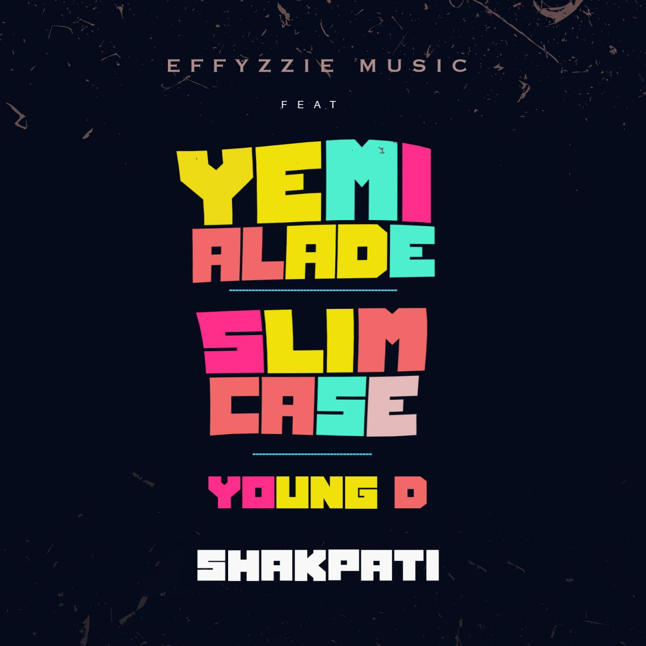 effyzzie music shakpati ft yemi alade slimcase young d