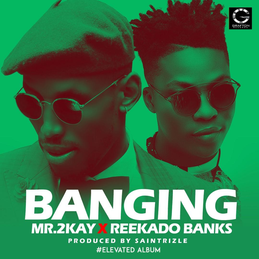 mr 2kay banging ft reekado banks