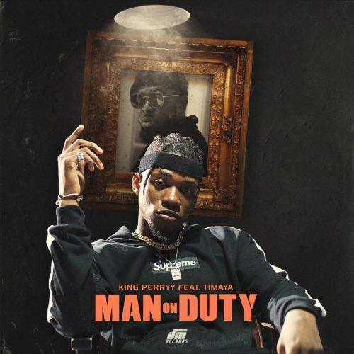 King Perryy ft Timaya Lyrics Man On Duty