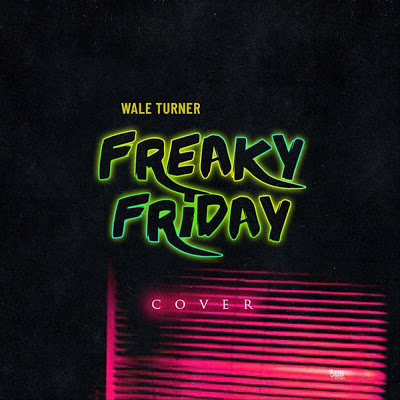 Wale Turner – Freaky Friday (Cover)