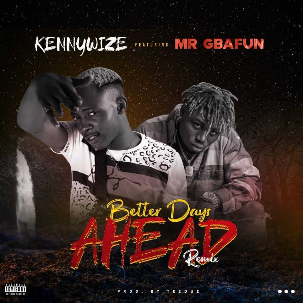 Kennywize Ft Mr Gbafun Better Days Ahead Remix
