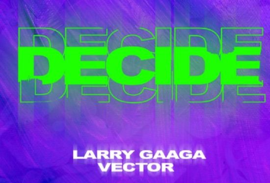 Larry Gaga – Decide ft. Vector