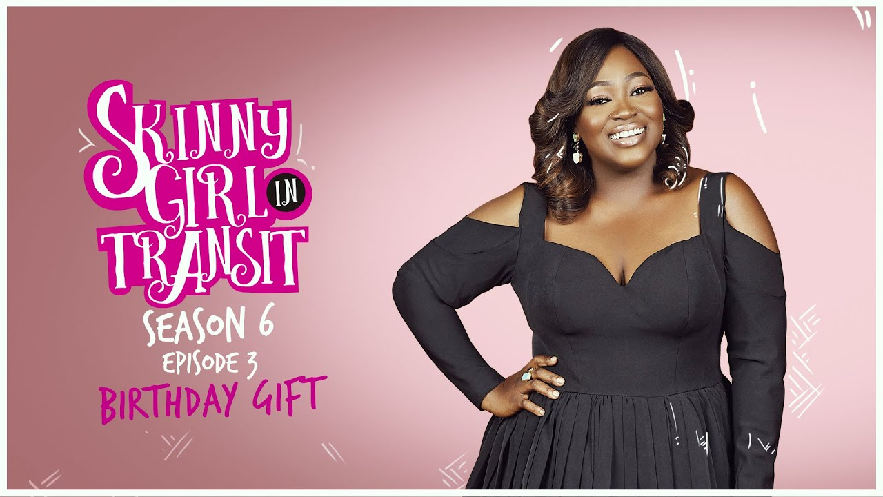 Skinny Girl in Transit Season 6 Episode 3 (Birthday Gift)